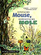 Upstairs Mouse, Downstairs Mole by Wong…