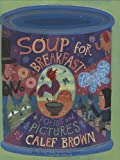 Brown, Calef: Soup for Breakfast