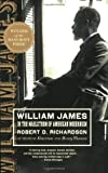 Richardson, Robert D.: William James: In the Maelstrom of American Modernism  a Biography