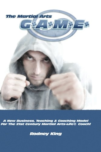 the-martial-arts-game-a-new-business-teaching-coaching-model-for-the-21st-century-martial-arts-life-coach