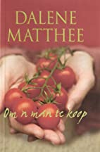 Om 'n Man te Koop by Dalene Matthee