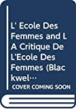 Moliere: L&#39; Ecole Des Femmes and LA Critique De L&#39;Ecole Des Femmes
