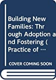 Fitzgerald, John: Building New Families: Through Adoption and Fostering (Practice of Social Work)