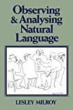 Milroy, Lesley: Observing and Analysing Natural Language: A Critical Account of Sociolinguistic Method