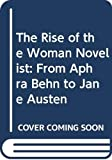 Spencer, Jane: The Rise of the Woman Novelist: From Aphra Behn to Jane Austen