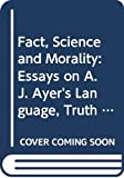 Macdonald, Graham: Fact, Science and Morality: Essays on A. J. Ayer's Language, Truth and Logic