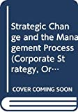 Johnson, Gerry: Strategic Change and the Management Process (Corporate Strategy, Organization & Change)