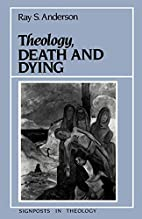 Theology, death, and dying by Ray Sherman…