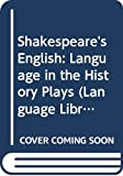 Bolton, W. F.: Shakespeare's English: Language in the History Plays (Language Library)