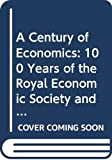 Hey, John D.: A Century of Economics: 100 Years of the Royal Economic Society and the Economic Journal