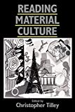 Tilley, Christopher: Reading Material Culture: Structuralism, Hermeneutics, and Post-Structuralism