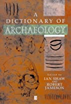 Dictionary of Archaeology by Ian Shaw