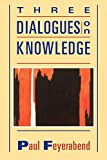 Feyerabend, Paul K.: Three Dialogues on Knowledge
