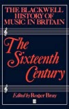 Bray, Roger: The Sixteenth Century: Music in Britain