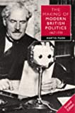 Pugh, Martin: The Making of Modern British Politics 1867-1939