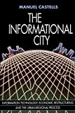 Castells, Manuel: The Informational City: Economic Restructuring and Urban Development