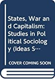Mann, Michael: States, War and Capitalism: Studies in Political Sociology (Ideas Series)