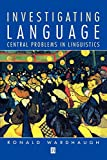 Wardhaugh, Ronald: Investigating Language: Central Problems in Linguistics