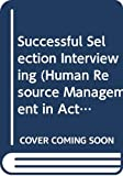 Anderson, Neil: Successful Selection Interviewing (Human Resource Management in Action)