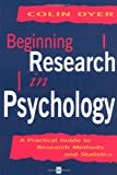 Dyer, Colin: Beginning Research in Psychology: A Practical Guide to Research Methods and Statistics