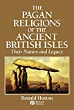 Hutton, Ronald: The Pagan Religions of the Ancient British Isles: Their Nature and Legacy