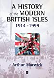 Marwick, Arthur: History of the Modern British Isles, 1914-1999: Circumstances, Events, and Outcomes