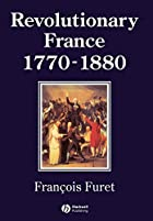 Revolutionary France, 1770-1880 by François…