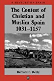 Reilly, Bernard F.: The Contest of Christian and Muslim Spain: 1031-1157