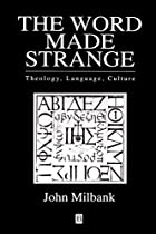 The Word Made Strange: Theology, Language,…