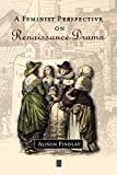 Findlay, Alison: A Feminist Perspective on Renaissance Drama