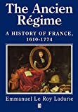 Le Roy Ladurie, Emmanuel: The Ancien Regime: A History of France, 1610 - 1774