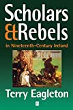 Eagleton, Terry: Scholars &amp; Rebels in Nineteenth-Century Ireland