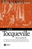 The Tocqueville Reader A Life in Letters and Politics