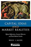 Jacobs, Bruce I.: Capital Ideas and Market Realities : Option Replication, Investor Behavior, and Stock Market Crashes