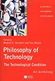 Scharff, Robert C.: Philosophy of Technology: The Technological Condition  An Anthology
