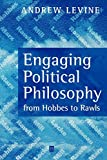 Levine, Andrew: Engaging Political Philosophy: From Hobbes to Rawls