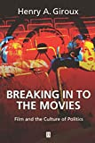 Giroux, Henry A.: Breaking in to the Movies: Film and the Culture of Politics