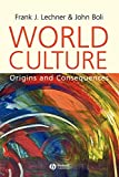 Boli, John: World Culture: Origins and Consequences