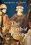 Le Goff, Jacques: The Birth of Europe: 400-1500