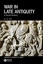 War in Late Antiquity by A. D. Lee