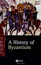 A History of Byzantium by Timothy Gregory