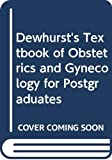 Whitfield, C. R.: Dewhurst's Textbook of Obstetrics and Gynecology for Postgraduates