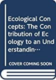 Ecological Concepts The Contribution of Ecology to An Understanding of the