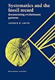 Smith, Andrew: Systematics and the Fossil Record: Documenting Evolutionary Patterns