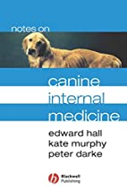 Notes on Canine Internal Medicine by Edward…