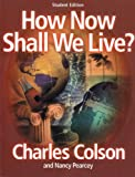 Colson, Charles: How Now Shall We Live?