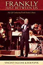 Frankly Just Between Us : My Life Conducting…