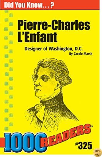 TPierre-Charles L'Enfant: Designer of Washington, D.C. (325) (1000 Readers)