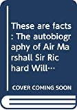 Williams, Richard: These are facts: The autobiography of Air Marshall Sir Richard Williams, KBE, CB, DSO