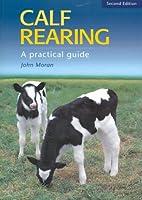 Calf Rearing: A Practical Guide (Landlinks…